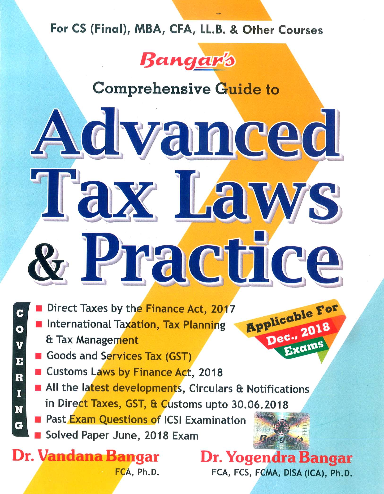 Bangar's Comprehensive Guide to Aadhya Prakashan Advanced Tax Laws and Practice for CS Final by Yogendra Bangar and Vandana Bangar for CS Final, MBA, CFA, LL.B and Other Courses (Aadhya Prakashan) Edition , 2018