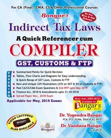 Bangar's Comprehensive Guide to Indirect Taxes  Laws  Quick referencer cum Compiler for CA Final By Dr. Yogendra Bangar and Dr. Vandana Bangar  (Aadhya Prakashan Publishing) Edition 2019 for May 2019 Exam