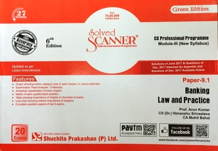 Shuchita Solved Scanner CS Professional Programme Module-III (New Syllabus) Paper-9.1 Banking Law and Practice By Prof. Arun Kumar, CS (Dr.) Himanshu Srivastava and CA Mohit Bahal Applicable for June 2018 Exam(Shuchita Prakashan) 6th Edition 2018