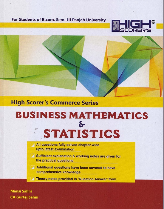 High Scorer's Business Mathematics & Statistics for B.Com Semester-III by Mansi Sahni & CA Gurtej Sahni (Mohindra Publishing House) Edition 2017 Punjab University