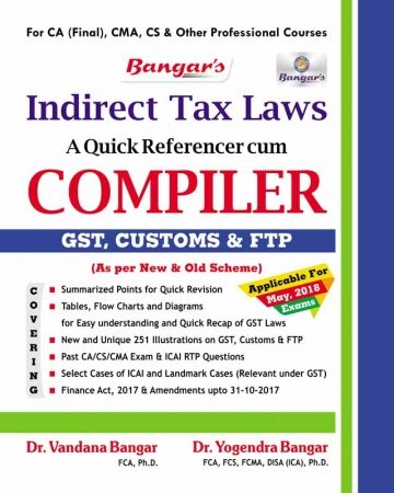 Bangar's Comprehensive Guide to Indirect Taxes  Laws  Quick referencer cum Compiler for CA Final By Dr. Yogendra Bangar and Dr. Vandana Bangar Applicabe for May 2018 Exam for  CA Final, CMA, CS & Other Professional Courses (Aadhya Prakashan Publishing) Edition 2018 for  May 2018 Exam