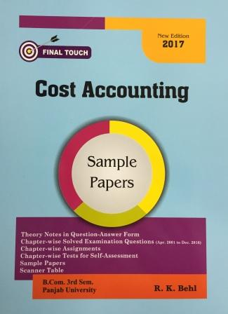Final Touch Cost Accounting for B.Com Semester-III by R.K. Behl (Aastha Publications) Edition 2017 Punjab University