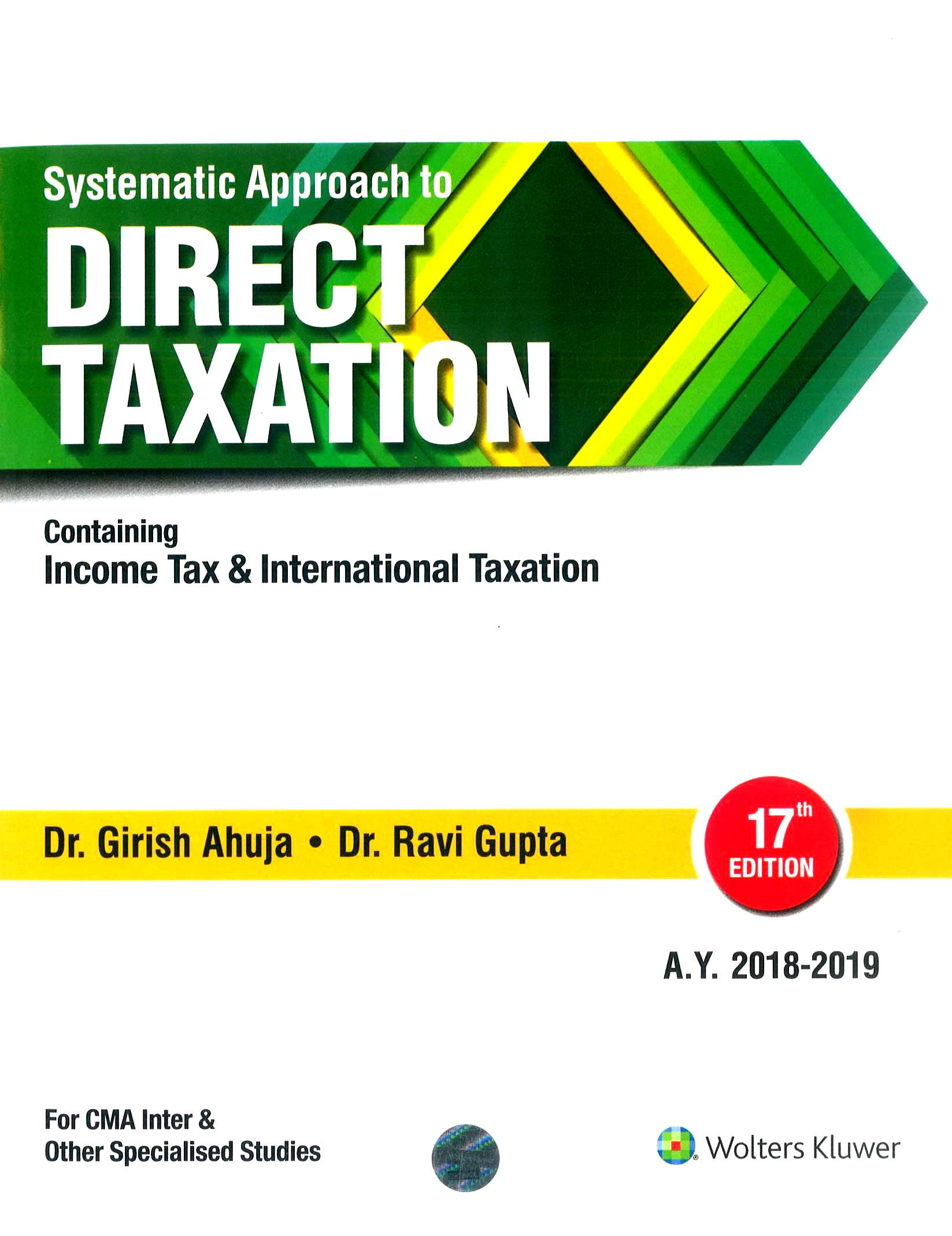 CCH Systematic Approach to Direct Taxation- Containing Income Tax & International Taxation, 17th edition 2018 for Dec 2018  for CMA Inter by Dr. Girish Ahuja and Dr. Ravi Gupta