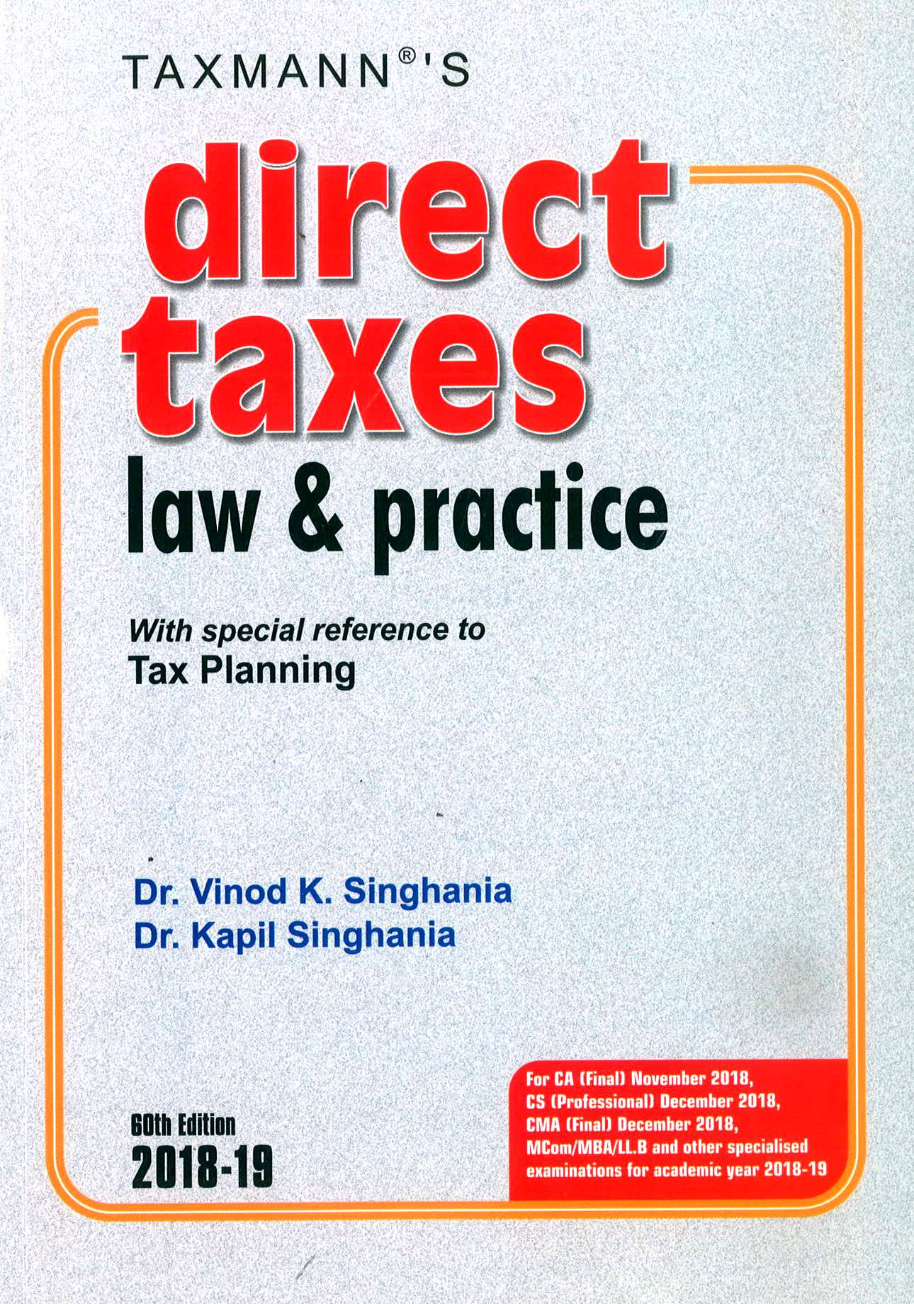 Taxmann's Direct Taxes Law and Practice with special reference to Tax Planning for CA Final, for Nov 2018 Exam by Dr. Vinod K. Singhania and Dr. Kapil Singhania (Taxmann's Publishing) Edition 60th, 2018-19