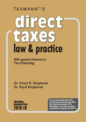 Taxmann's Direct Taxes Law and Practice with special reference to Tax Planning for CA Final, for May 2018 Exam by Dr. Vinod K. Singhania and Dr. Kapil Singhania (Taxmann's Publishing) Edition 59th, 2018