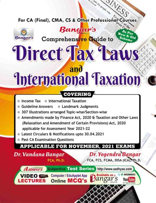 Bangar's Comprehensive Guide to Direct Tax Laws & International Taxation Old and New Syllabus CA Final, CMA, CS & Other Professional Courses, by Dr. Vandana Bagar and Dr. Yogendra Bangar (Aadhya Prakashan Publishing) for 2021