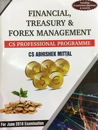 Sangeet Kedia Financial, Treasury & Forex Management for June 2018 Exam for CS Professional Programme by Abhishek Mittal (Pooja Law House Publishing) Edition14th, 2018
