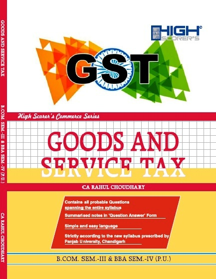 High Scorer's GST Goods and service tax for B.Com. Sem-III & BBA Sem-IV by CA Rahul Choudhary (Mohindra Publishing House) Edition 2017 for Panjab University