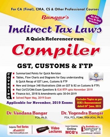 Bangar's Comprehensive Guide to Indirect Taxes  Laws  Quick referencer cum Compiler for CA Final By Dr. Yogendra Bangar and Dr. Vandana Bangar  (Aadhya Prakashan Publishing) Edition 2019 for Nov 2019 Exam