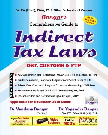 Bangar's Comprehensive Guide to Indirect Taxes  Laws for CA Final, CMA, CS & Other Professional Courses for Nov 2019 Exam by Dr. Vandana Bagar and Dr. Yogendra Bangar (Aadhya Prakashan) Edition 2019