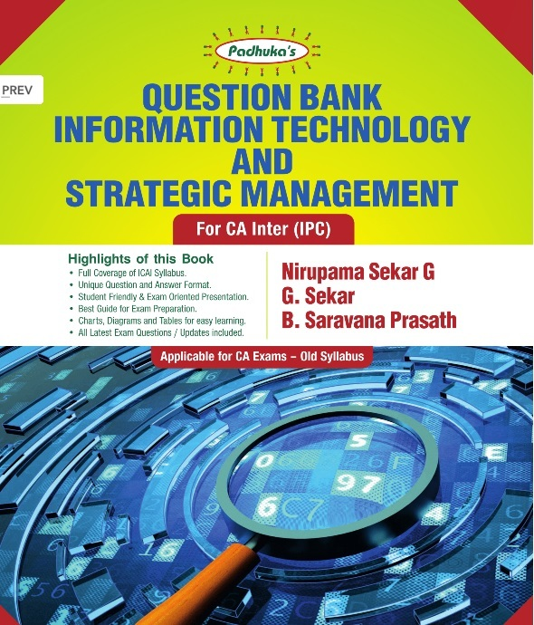 Padhuka QUESTION BANK on Information Technology and Strategic Management for CA-Intermediate (IPC ) by Nirupama Sekar G, G. Sekar and CA B. Saravana Prasath for May & Nov 2018 Exam (Wolters Kluwer Publishing) 2017