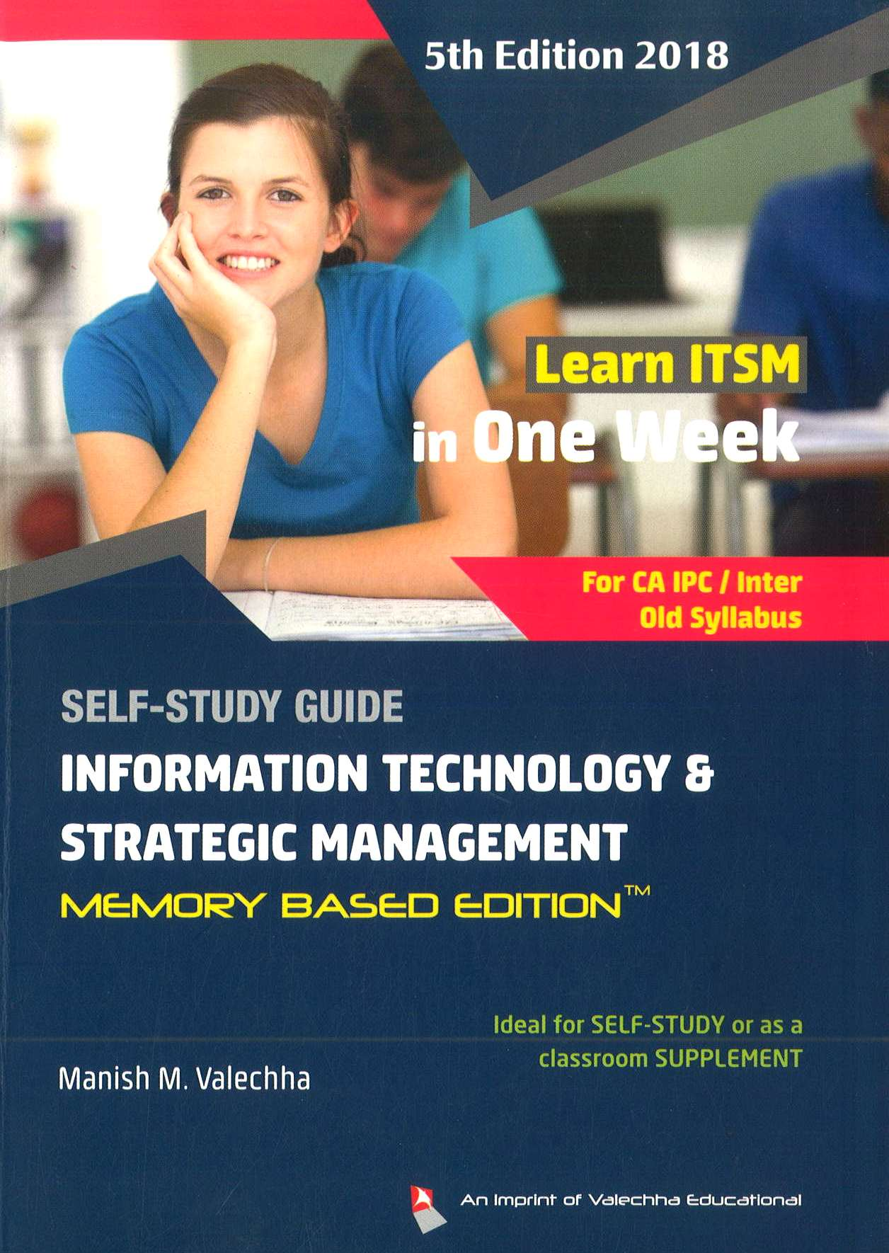 Valechha Educational Self Study Guide on Information Technology and Strategic Management (Memory Based Edition) for CA IPC/Intermediate by Manish M. Valechha (Valechha Educational Publishing) Edition 2018