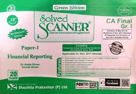 Shuchita Solved Scanner of Financial Reporting CA Final Group-I Paper-1 (Green Edition) for May 2018 Exam Old Syllabus by Dr. Arpita Ghose and Gourab Ghose (Shuchita Prakashan) 2017 Edition