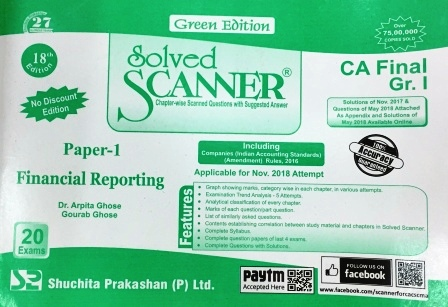 Shuchita Solved Scanner of Financial Reporting CA Final Group-I Paper-1 (Green Edition) for Nov 2018 Exam Old Syllabus by Dr. Arpita Ghose and Gourab Ghose (Shuchita Prakashan) 2017 Edition