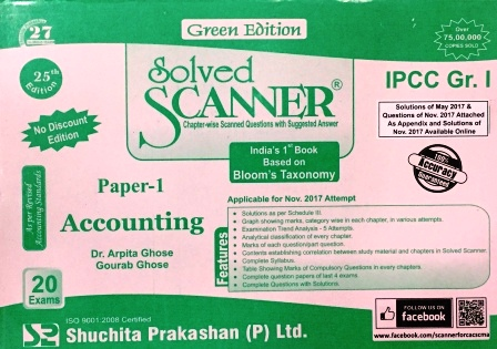 Shuchita Solved Scanner of Accounting CA IPCC Group-I Paper 1 for May 2018 Exam for  Green Edition by Dr. Arpita Ghose and Gourab Ghose (Shuchita Prakashan) Edition 25th July 2017