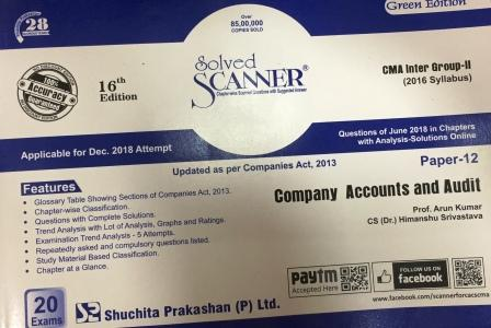 Shuchita Solved Scanner CMA Inter Group-II (New Syllabus) Paper-12 Company Accounts and Audit By Prof. Arun Kumar and CS (Dr.) Himanshu Srivastava Applicable for Dec 2018 Exam (Shuchita Prakashan) 2018 edition