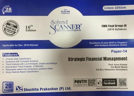 Shuchita Solved Scanner Strategic Financial Management for CMA Final Group III Paper 14 (2016 Syllabus) for Dec 2018 Exam by Prof. Arun Kumar and CA Raj Agarwal (Shuchita Prakashan) Edition 2018