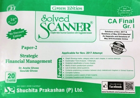 Shuchita Prakashan Solved Scanner of Strategic Financial Management CA Final Group-I Paper-2 Green Edition for Nov 2018 Exam (Old Syllabus) by Dr. Arpita Ghose and Gourab Ghose (Shuchita Prakashan) Edition 2017