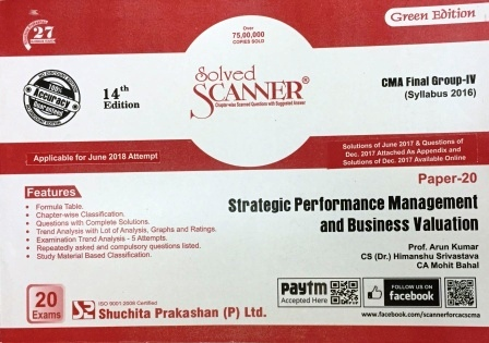 Shuchita Solved Scanner Strategic Performance Management and Business Valuation for CMA Final Group IV Paper 20 New Syllabus for June 2018 Exam by Prof. Arun Kumar and CA Mohit Bahal (Shuchita Prakashan) Edition 2018