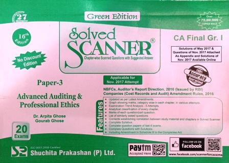 Shuchita Solved Scanner of Advanced Auditing & Professional Ethics CA Final Group-I Paper 3 Green Edition  for May 2018 Exam (old Syllabus)by Dr. Arpita Ghose and Gourab Ghose (Shuchita Prakashan) Edition 2017