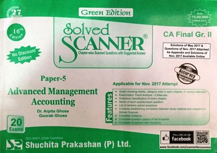 Shuchita Solved Scanner of Advanced Management Accounting CA Final Group-II Paper-5 Green Edition for May 2018 Exam old Syllabus for  by Dr. Arpita Ghose and Gourab Ghose (Shuchita Prakashan) Edition 2017