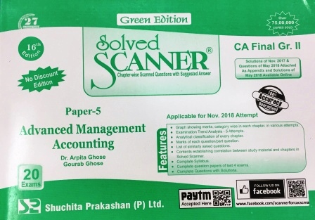 Shuchita Solved Scanner of Advanced Management Accounting CA Final Group-II Paper-5 Green Edition for Nov 2018 Exam old Syllabus for  by Dr. Arpita Ghose and Gourab Ghose (Shuchita Prakashan) Edition 2017