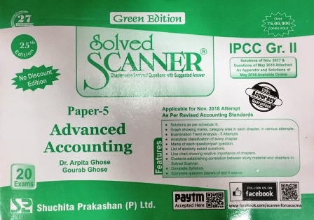 Shuchita Advanced Accounting Solved Scanner for Nov 2018 (Old Syllabus) Exam for CA IPCC Group-II Paper-5 Green Edition by Dr. Arpita Ghose and Gourab Ghose (Shuchita Prakashan) Edition 2018