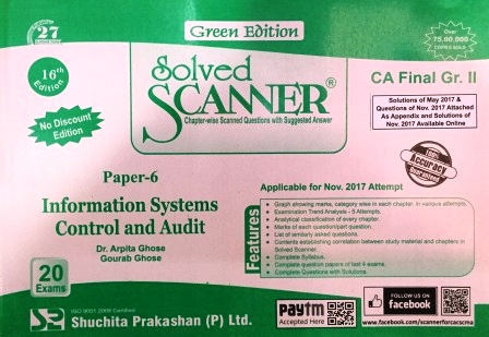 Shuchita Solved Scanner of Information System Control and Audit CA Final Group-II Paper-6 Green Edition for May 2018 Exam (Old Syllabus) by Dr. Arpita Ghose and Gourab Ghose (Shuchita Prakashan) Edition 2017