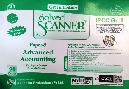 Shuchita Advanced Accounting Solved Scanner for May 2018 (Old Syllabus) Exam for CA IPCC Group-II Paper-5 Green Edition by Dr. Arpita Ghose and Gourab Ghose (Shuchita Prakashan) Edition 2017