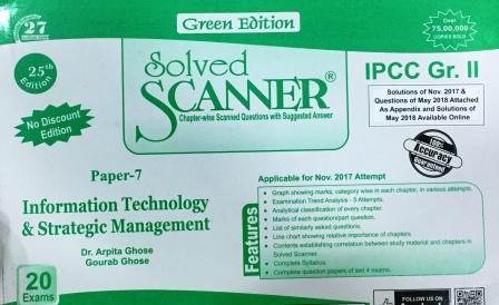 Shuchita Solved Scanner Information Technology & Strategic Management Solved Scanner for Nov 2018 Exam (Old Syllabus) for CA IPCC Group-II Paper-7 Green Edition by Dr. Arpita Ghose and Gourab Ghose (Shuchita Prakashan) Edition 2018