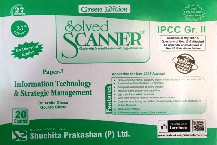 Shuchita Solved Scanner Information Technology & Strategic Management Solved Scanner for May 2018 Exam (Old Syllabus) for CA IPCC Group-II Paper-7 Green Edition by Dr. Arpita Ghose and Gourab Ghose (Shuchita Prakashan) Edition 2017
