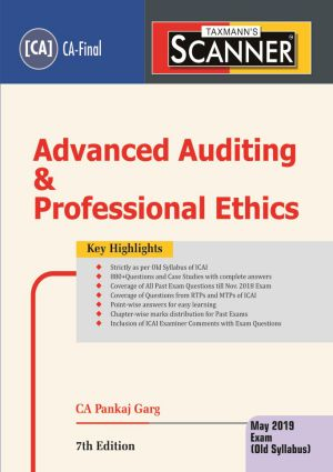 Taxmann's Scanner – Advanced Auditing & Professional Ethics (Old Syllabus) May 2019 Exams for CA Final by CA Pankaj Garg (Taxmann's Publishing) Edition 7th, 2018