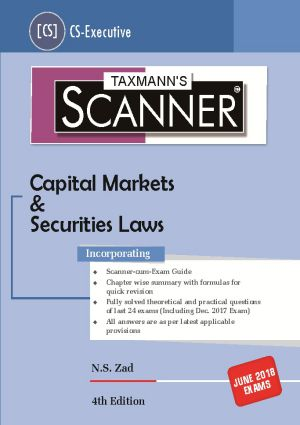 Taxmann CS Executive Scanner for Capital Markets & Securities Law By N S Zad Applicable For June 2018 Exam (Taxmann's Publications) Edition 4th 2018