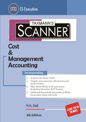 Taxmann CS-Executive Scanner-Cost & Management Accounting By N S Zad Applicable For June 2018 Exam (Taxmann's Publications) 4th Edition 2018