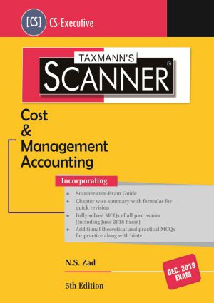 Taxmann CS-Executive Scanner-Cost & Management Accounting By N S Zad Applicable For Dec 2018 Exam (Taxmann's Publications) 5th Edition June 2018