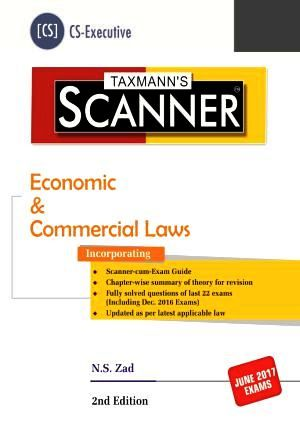 Taxmann CS-Executive Scanner Economic & Commercial Laws By N S Zad Applicable For June 2017 Exam (Taxmann's Publications) Edition 2nd 2017