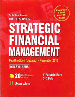 Snow White First Lessons in Strategic Financial Management for CA Final by V Pattabhi Ram and S D Bala (Snow White Publishing) Edition 4th 2017 for May 2018 old syllabus examinations