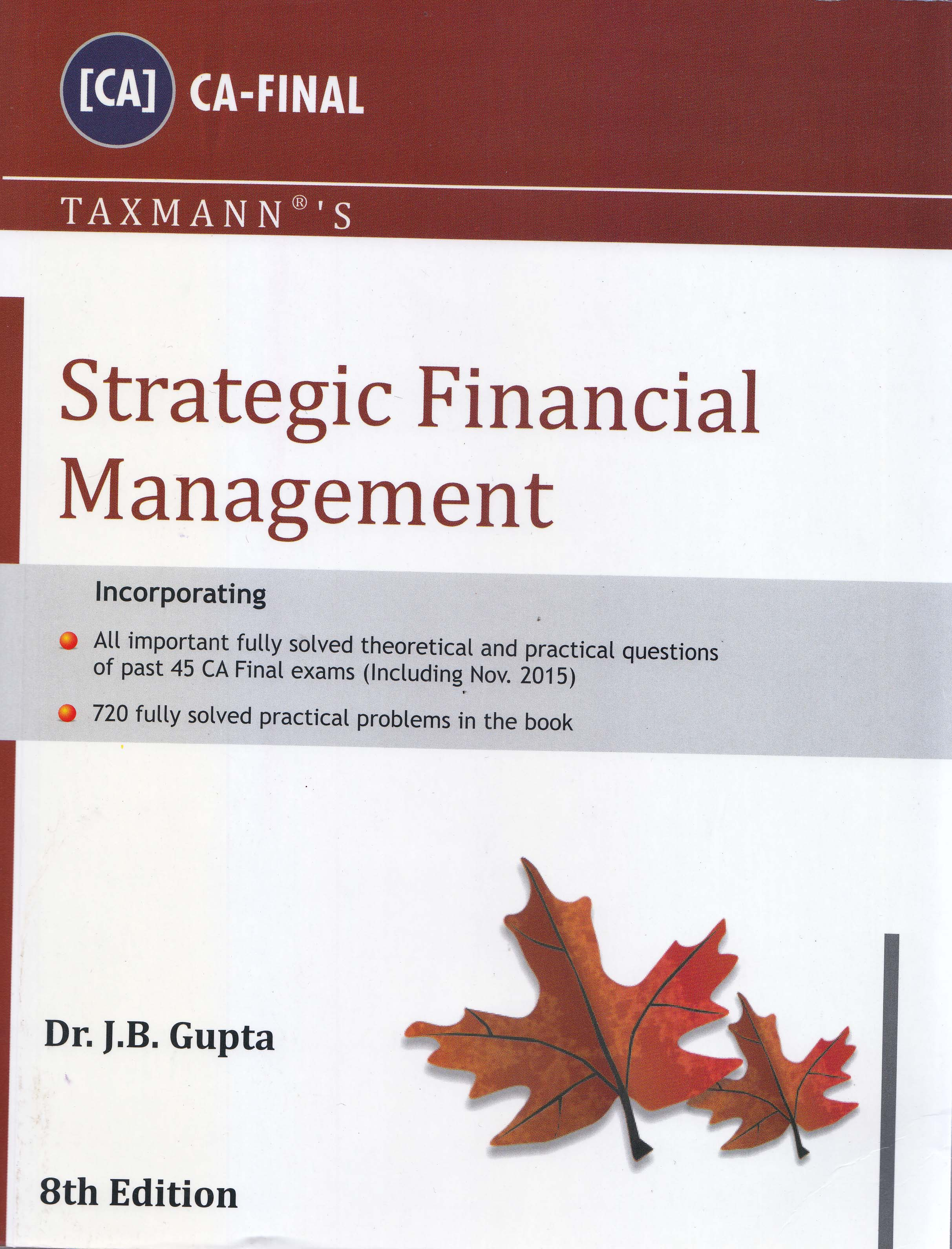 Taxmann's Strategic Financial Management for CA Final by Dr. J.B. Gupta (Taxmann's Publishing) Edition 8th, 2015