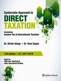 CCH Systematic Approach to Direct Taxation- Containing Income Tax & International Taxation, 15 edition 2017 for June 2017  for CMA Inter by Dr. Girish Ahuja and Dr. Ravi Gupta
