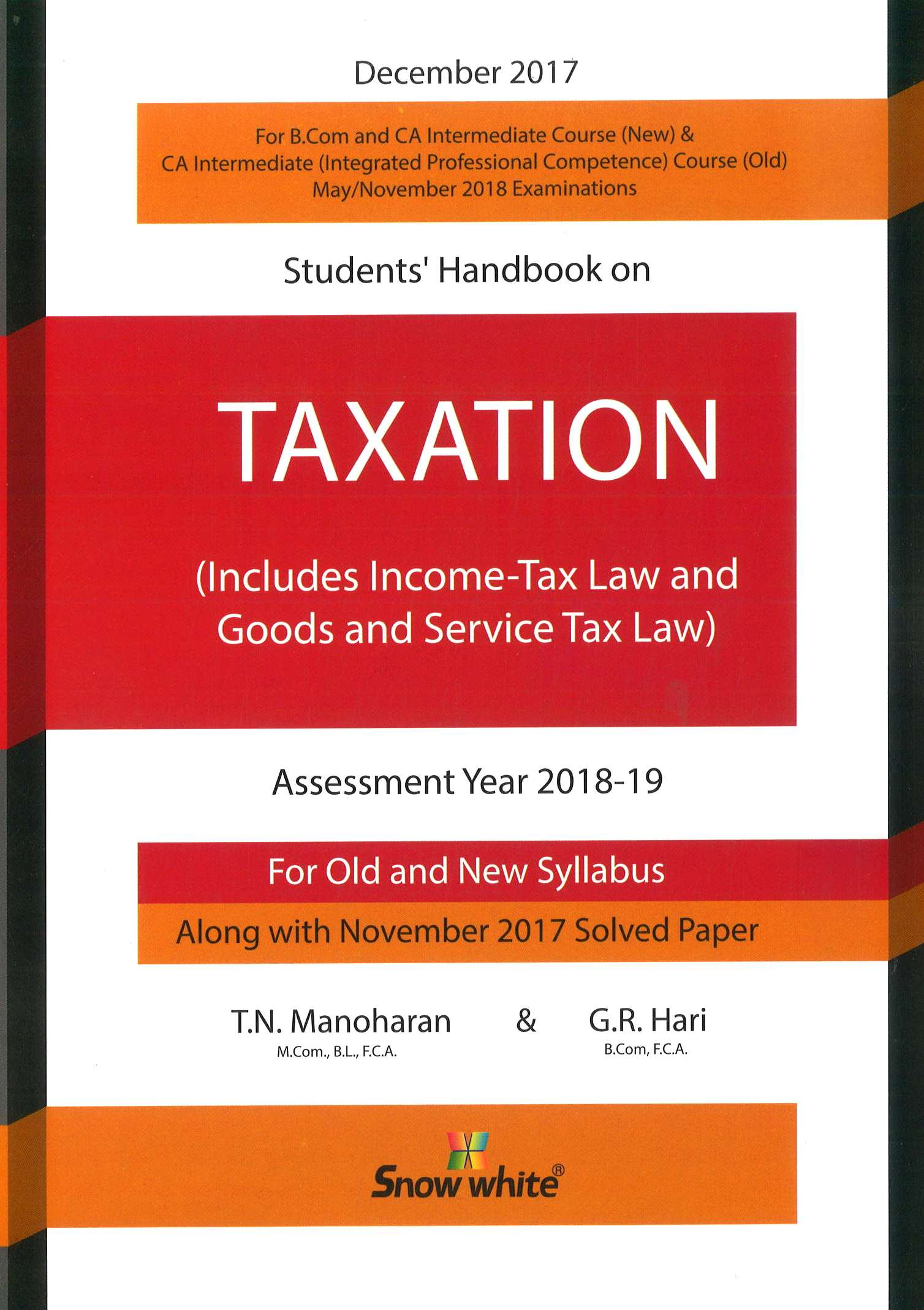 Snow white Student's Handbook on CA Intermediate IPCC Taxation (Includes income tax law and Goods and Service Tax) Old and New Syllabus By T N Manoharan & G R Hari Applicable for May 2018 Exam 31st Edition December 2017