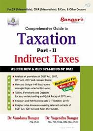 Bangar's Comprehensive Guide to  Taxation Part-II Indirect Taxes (Old and New Syllabus) for May 2018 Exam for CA/CMA/B.Com. and Other Courses by Dr. Vandana Bangar and Dr. Yogendra Bangar  (Aadhya Prakashan Publishing) Edition 2017