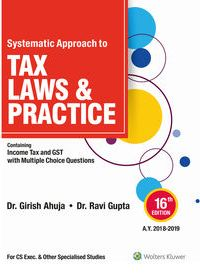 CCH Systematic Approach to Tax Laws & Practice- Containing Income Tax and GST with Multiple Choice Question (MCQ) by Dr. Girish Ahuja and Dr. Ravi Gupta for May June 2020 exams
