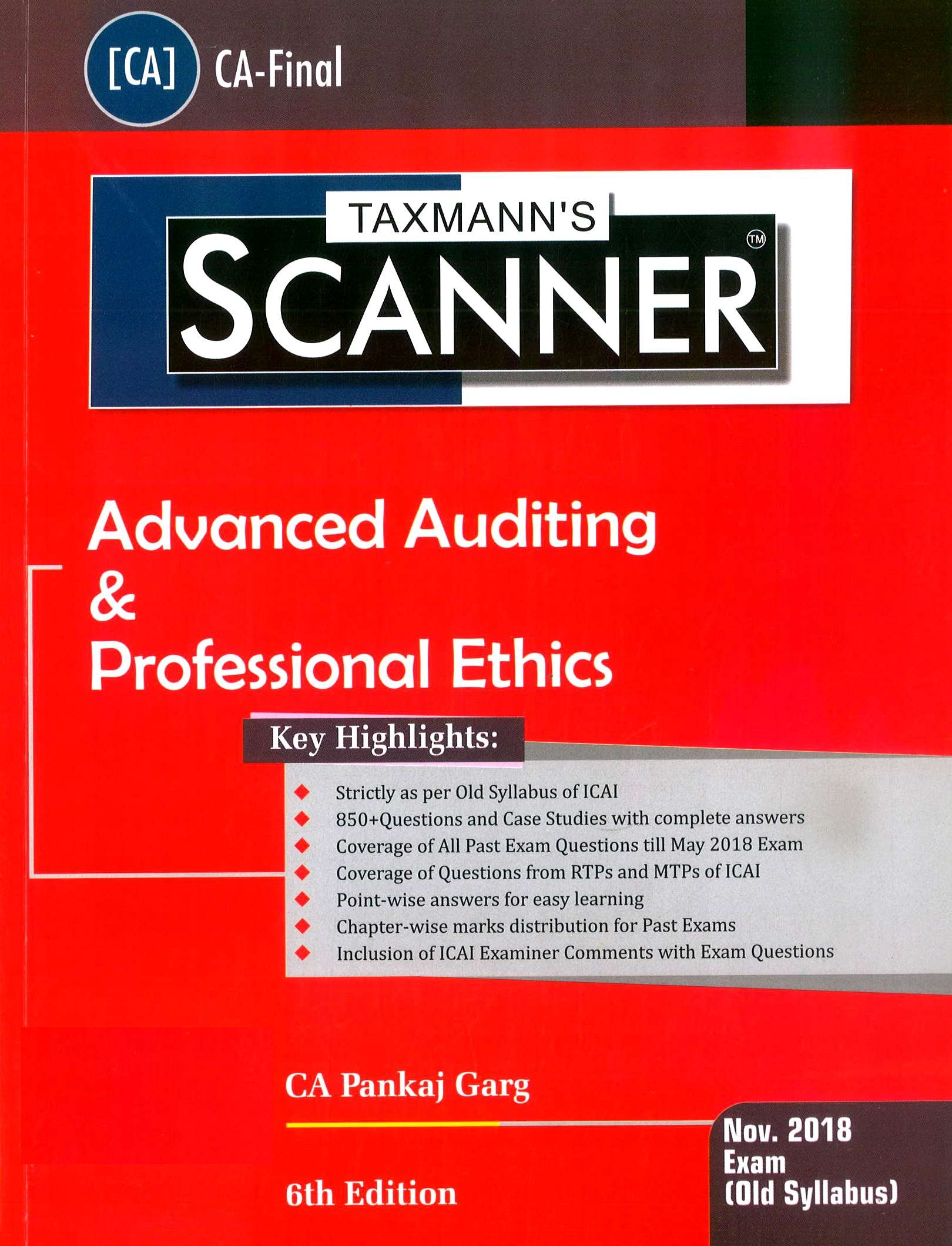 Taxmann's Scanner – Advanced Auditing & Professional Ethics (Old Syllabus) Nov.2018 Exams for CA Final by CA Pankaj Garg (Taxmann's Publishing) Edition 6th, 2018