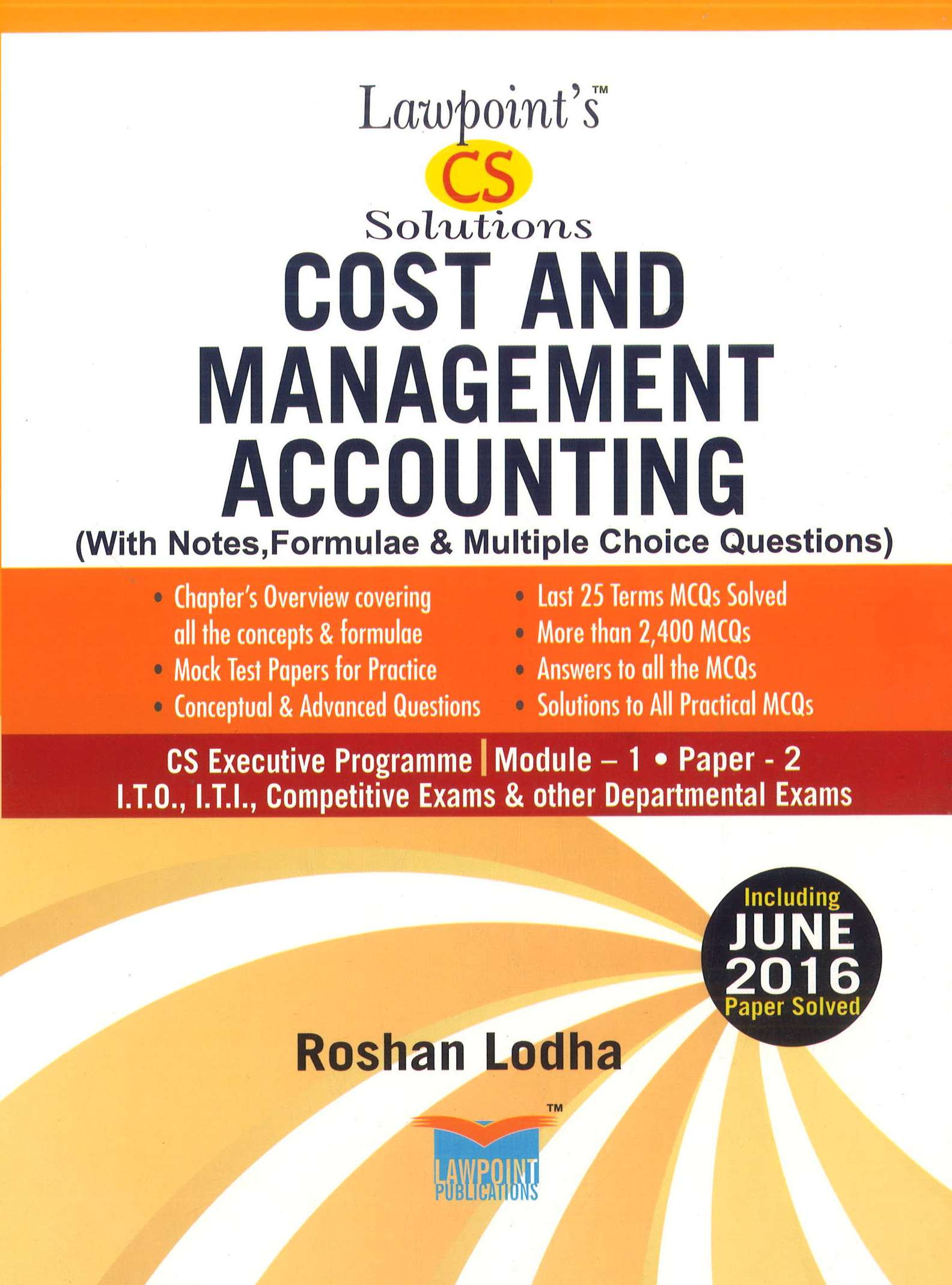 Lawpoint CS Solution Cost and Management Accounting (With Notes, Formulae & Multiple Choice Questions) for CS Executive Programme Module-1 Paper-2 by Roshan Lodha (Lawpoint Publication) Edition 12th 2016