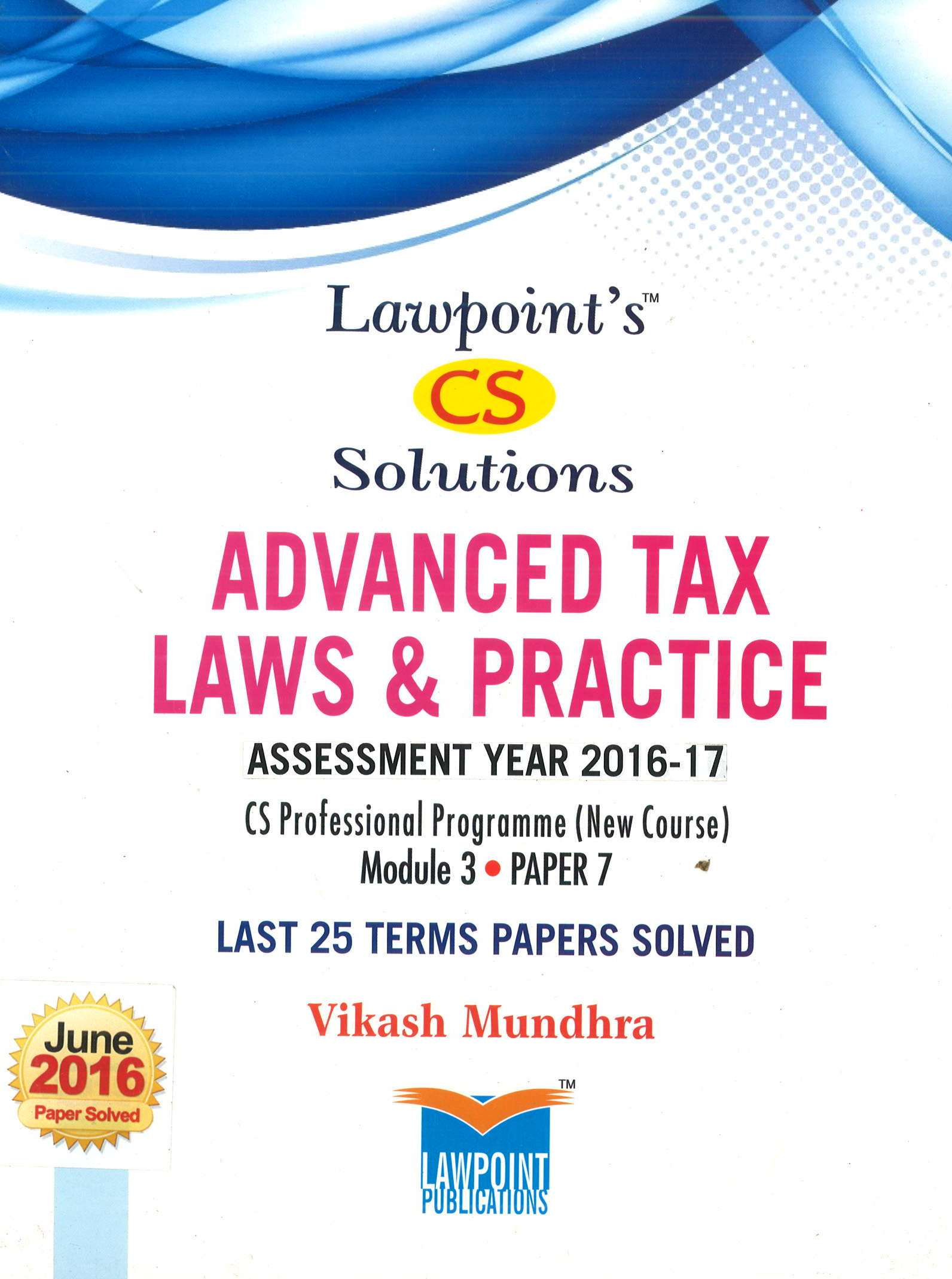 Lawpoint CS Solution Advanced Tax Laws and Practice (Assessment Year 2016-2017) for CS Professional Programme Module-3 Paper-7 by Vikash Mundhra (Lawpoint Publication) Edition 8th 2016
