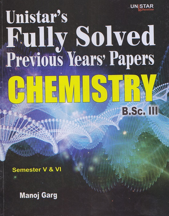 Unistar Fully Solved Previous Years' Papers Chemistry for B.Sc. III Semester V & VI by Manoj Garg (Unistar Books Publication) Edition 2016 Panjab University