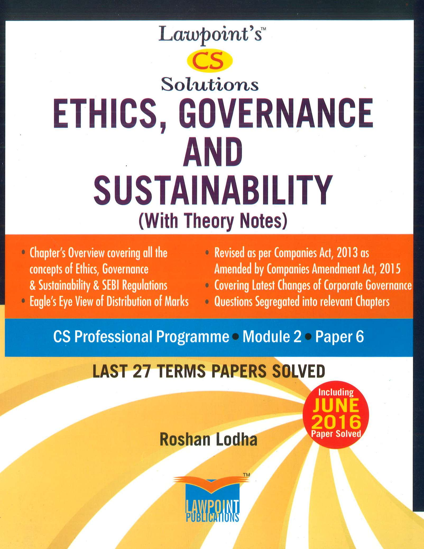 Lawpoint CS Solution Ethics, Governance and Sustainability (With Theory Notes) for CS Professional Programme Module-2 Paper-6 by Roshan Lodha (Lawpoint Publication) Edition 7th 2016