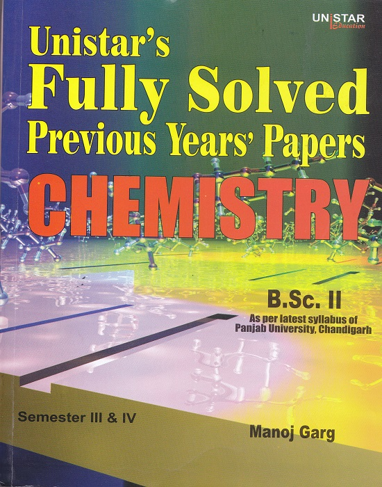 Unistar Fully Solved Previous Years' Papers Chemistry for B.Sc. II Semester III & IV as per  by Manoj Garg (Unistar Books Publication) Edition 2016 Panjab University