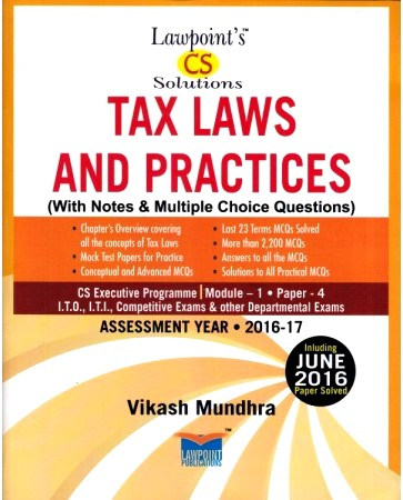 Lawpoint CS Solution Tax Laws and Practices (With Notes & Multiple Choice Questions) for CS Executive Programme Module-1 Paper-4 by Vikash Mundhra (Lawpoint Publication) Edition 11th 2016