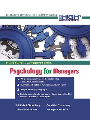 High Scorer's Psychology for Managers for B.Com Semester-I by CA Rahul Choudhary, CA Nikhil Choudhary, Jiwanjot Kaur Hira and Amanjot Kaur Hira (Mohindra Publishing House) Edition 2016